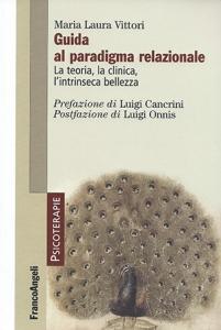 Maria Laura Vittori - Guida al Paradigma relazionale La teoria la clinica l'intrinseca bellezza Prefazione Cancrini Postfazione Onnis